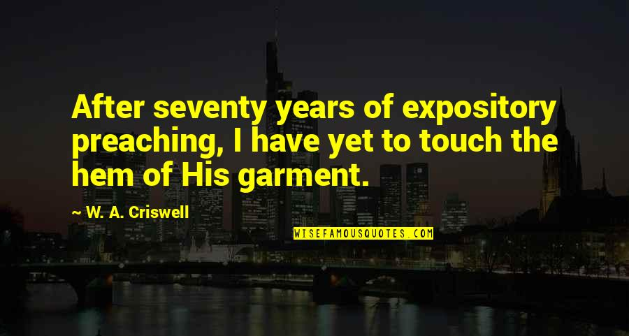 W A Criswell Quotes By W. A. Criswell: After seventy years of expository preaching, I have