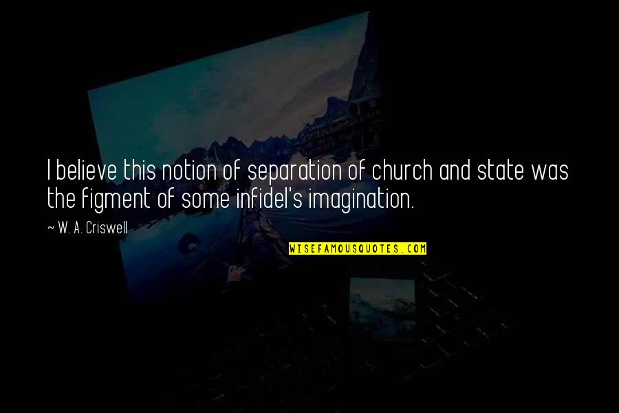 W A Criswell Quotes By W. A. Criswell: I believe this notion of separation of church