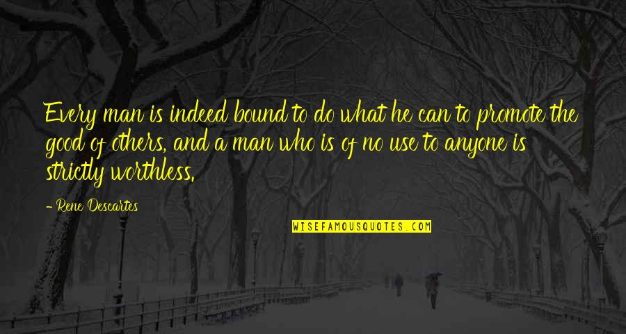 W B Yeats Irish Quotes By Rene Descartes: Every man is indeed bound to do what