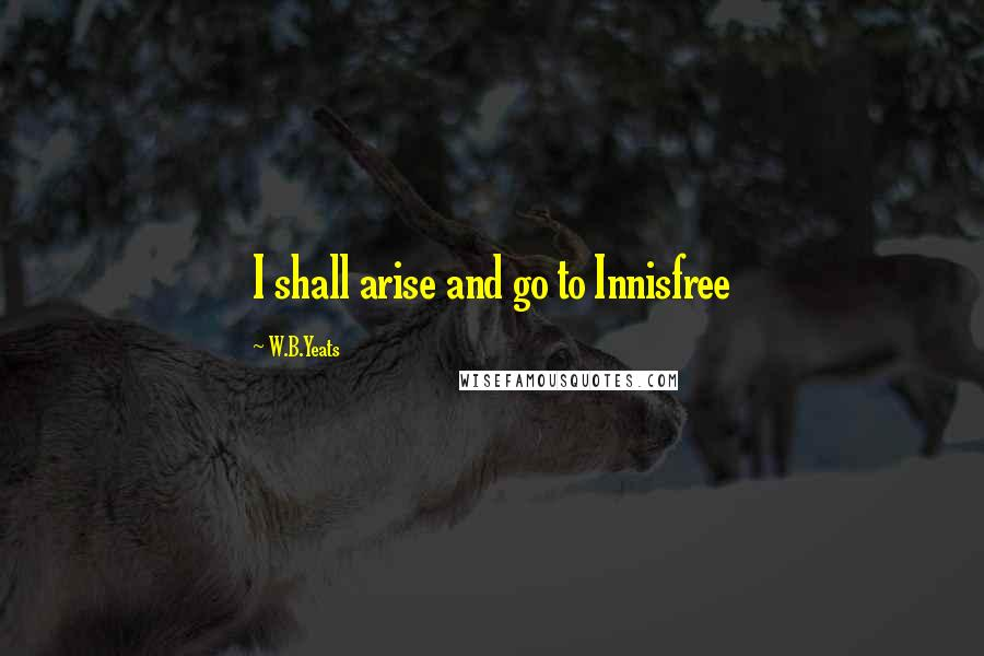 W.B.Yeats quotes: I shall arise and go to Innisfree