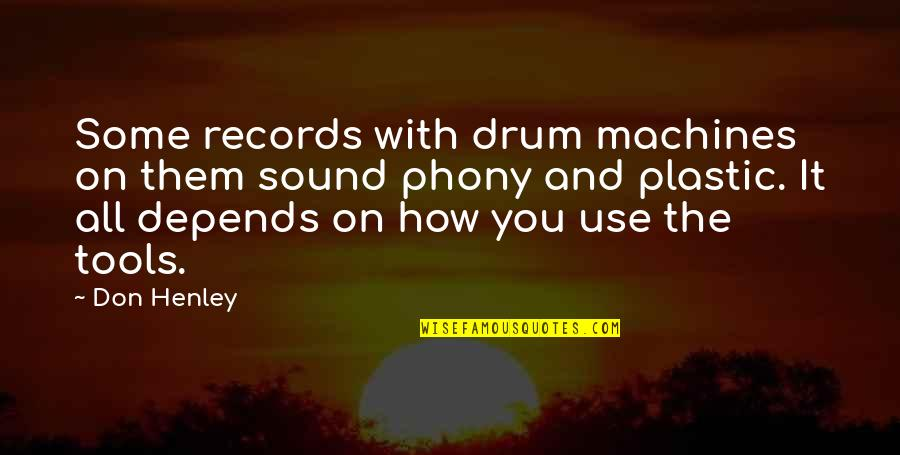 W E Henley Quotes By Don Henley: Some records with drum machines on them sound