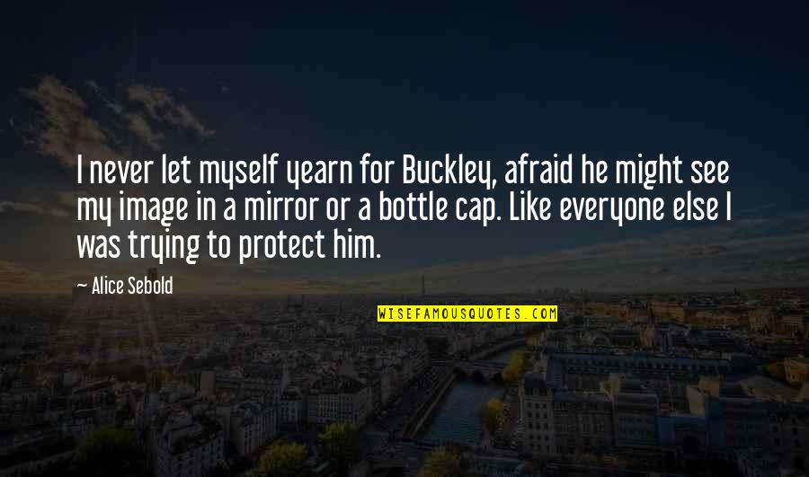 W F Buckley Quotes By Alice Sebold: I never let myself yearn for Buckley, afraid