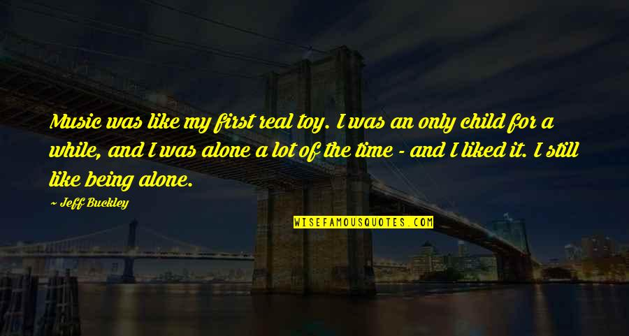 W F Buckley Quotes By Jeff Buckley: Music was like my first real toy. I