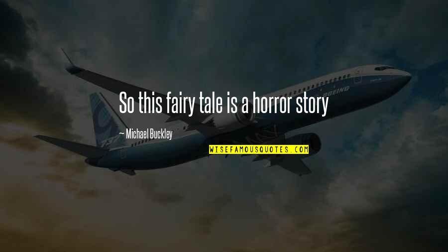 W F Buckley Quotes By Michael Buckley: So this fairy tale is a horror story