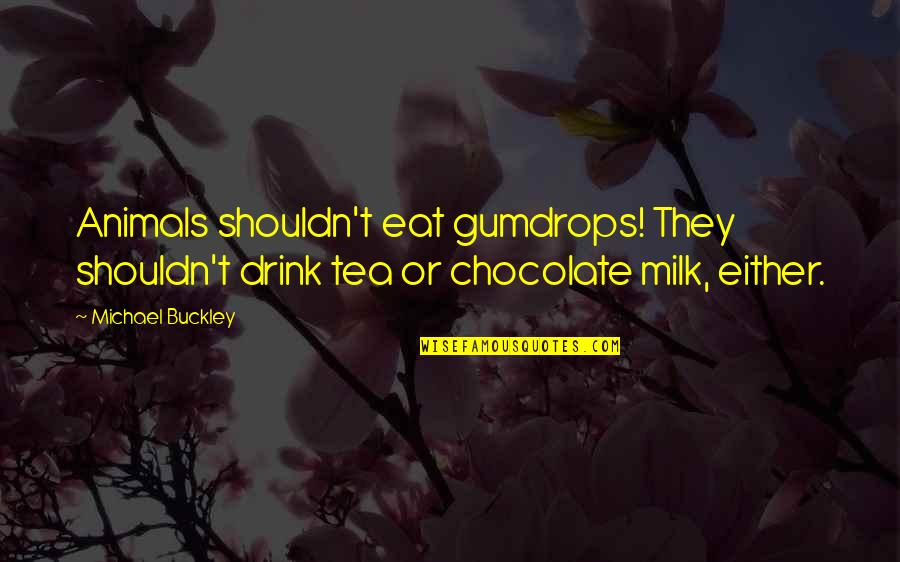 W F Buckley Quotes By Michael Buckley: Animals shouldn't eat gumdrops! They shouldn't drink tea