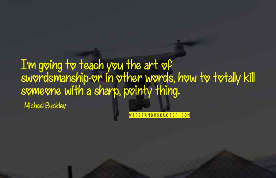 W F Buckley Quotes By Michael Buckley: I'm going to teach you the art of