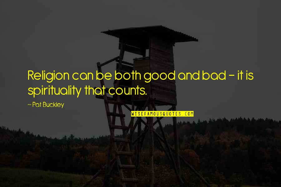W F Buckley Quotes By Pat Buckley: Religion can be both good and bad -