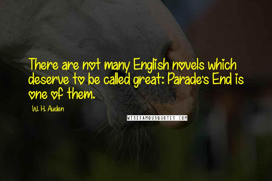 W. H. Auden quotes: There are not many English novels which deserve to be called great: Parade's End is one of them.