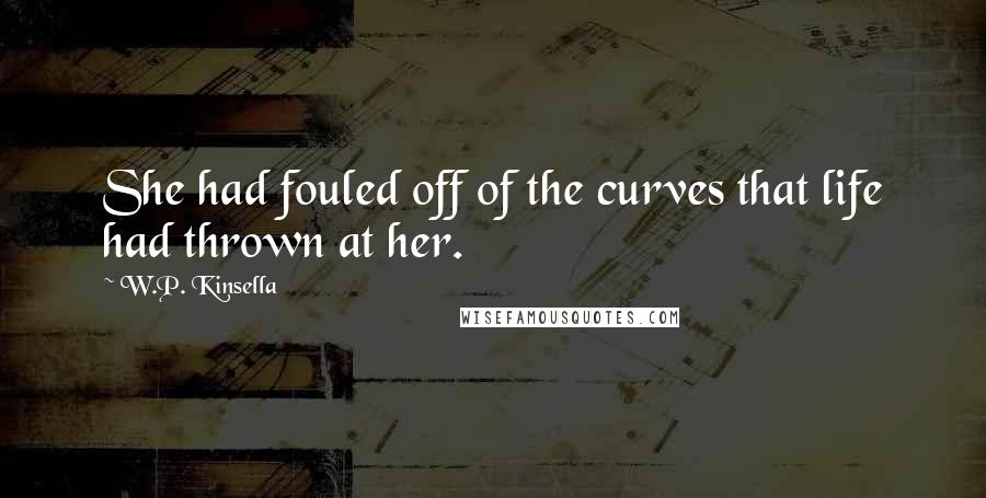 W.P. Kinsella quotes: She had fouled off of the curves that life had thrown at her.