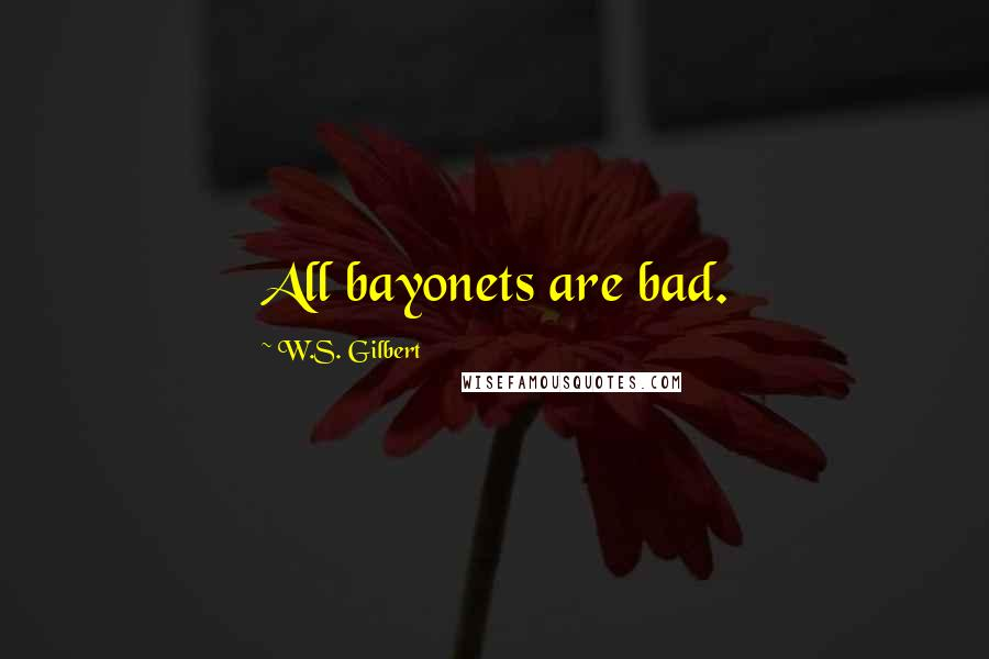 W.S. Gilbert quotes: All bayonets are bad.