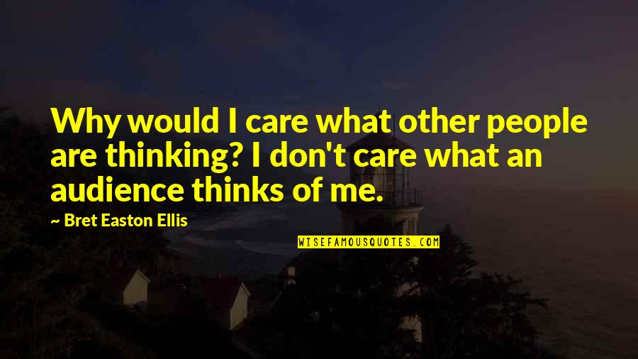 W.t. Ellis Quotes By Bret Easton Ellis: Why would I care what other people are