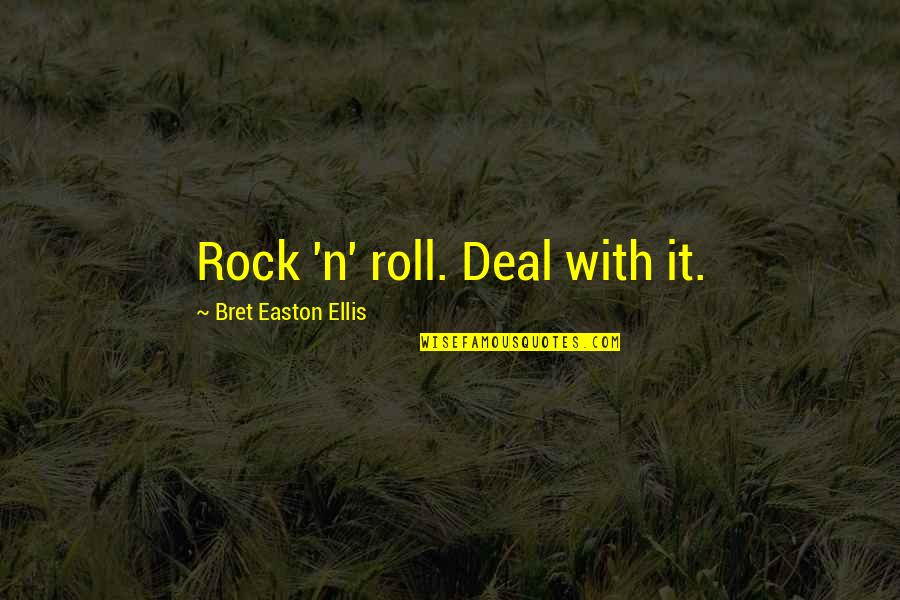 W.t. Ellis Quotes By Bret Easton Ellis: Rock 'n' roll. Deal with it.