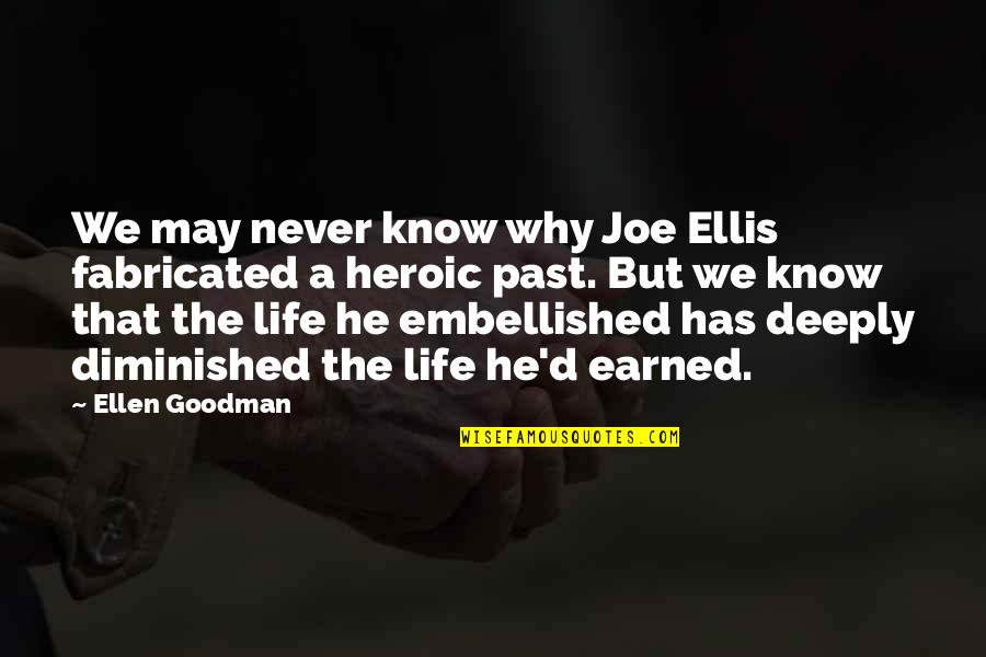 W.t. Ellis Quotes By Ellen Goodman: We may never know why Joe Ellis fabricated