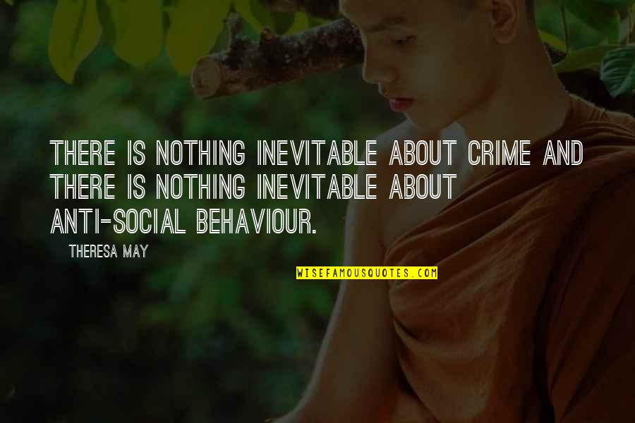 Wacky Families Quotes By Theresa May: There is nothing inevitable about crime and there