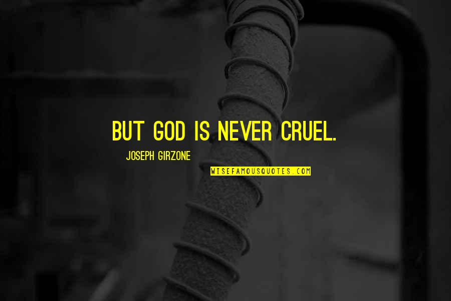 Waco Kid Quotes By Joseph Girzone: But God is never cruel.