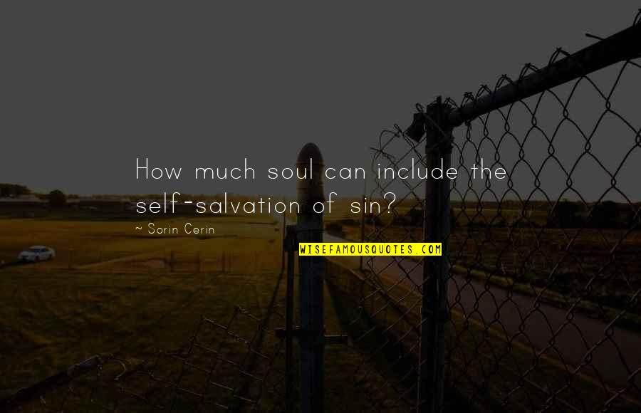 Waco Kid Quotes By Sorin Cerin: How much soul can include the self-salvation of