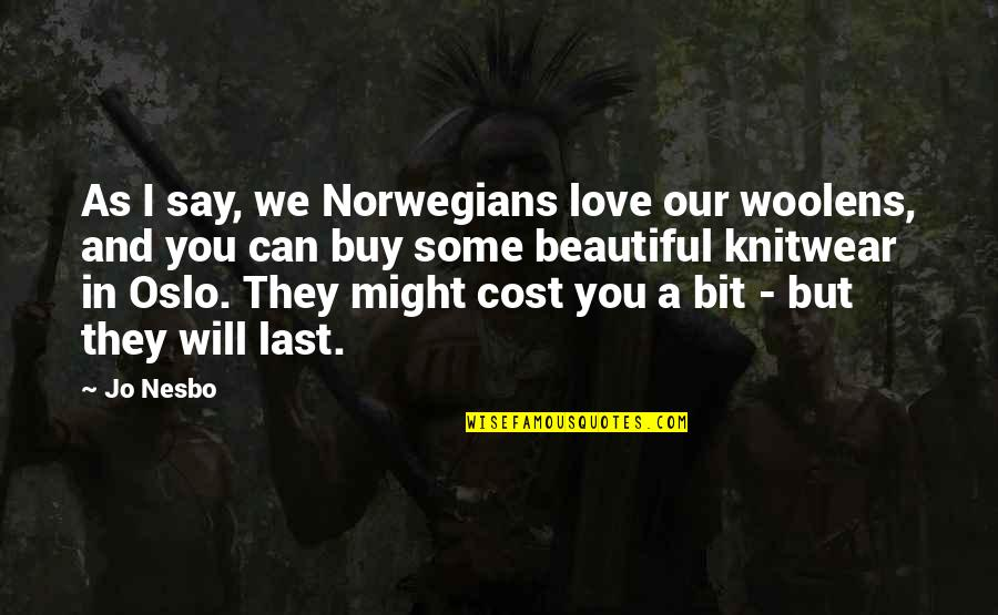 Waddya Quotes By Jo Nesbo: As I say, we Norwegians love our woolens,