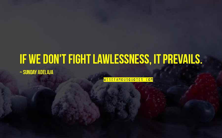 Waddya Quotes By Sunday Adelaja: If we don't fight lawlessness, it prevails.