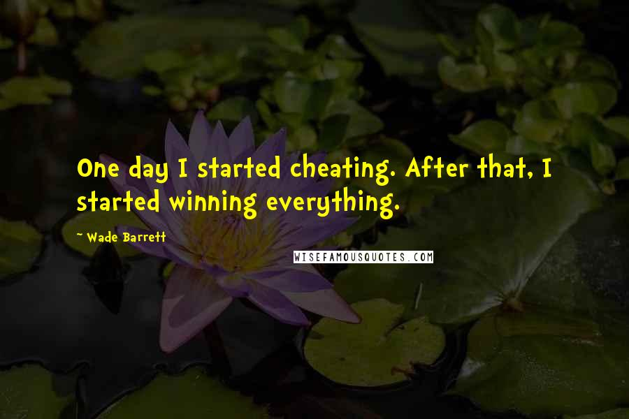 Wade Barrett quotes: One day I started cheating. After that, I started winning everything.
