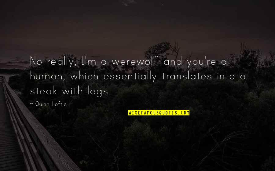 Wadim Quotes By Quinn Loftis: No really, I'm a werewolf and you're a