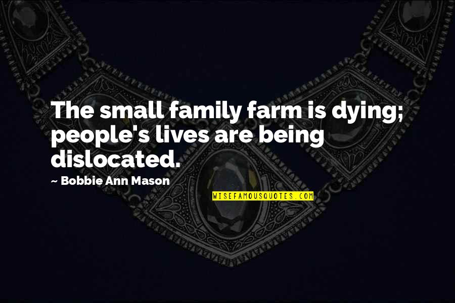 Wag Kang Umasa Quotes By Bobbie Ann Mason: The small family farm is dying; people's lives