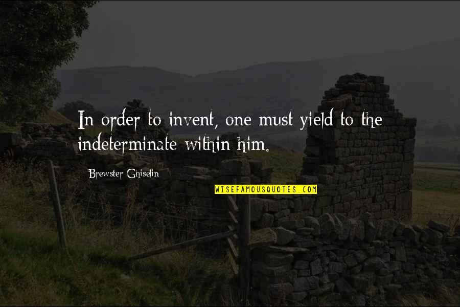 Wag Kang Umasa Quotes By Brewster Ghiselin: In order to invent, one must yield to