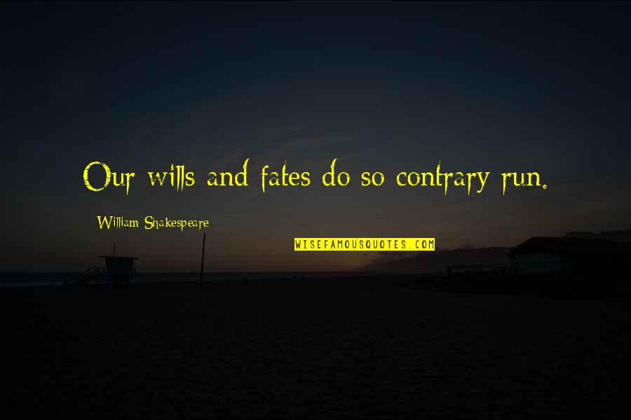 Wag Kang Umasa Quotes By William Shakespeare: Our wills and fates do so contrary run.