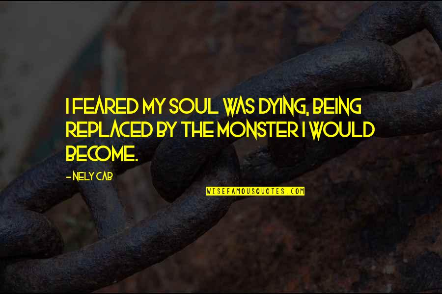 Wagnerite Quotes By Nely Cab: I feared my soul was dying, being replaced
