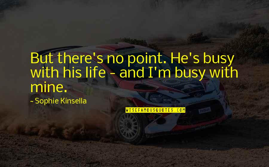 Wagnerite Quotes By Sophie Kinsella: But there's no point. He's busy with his