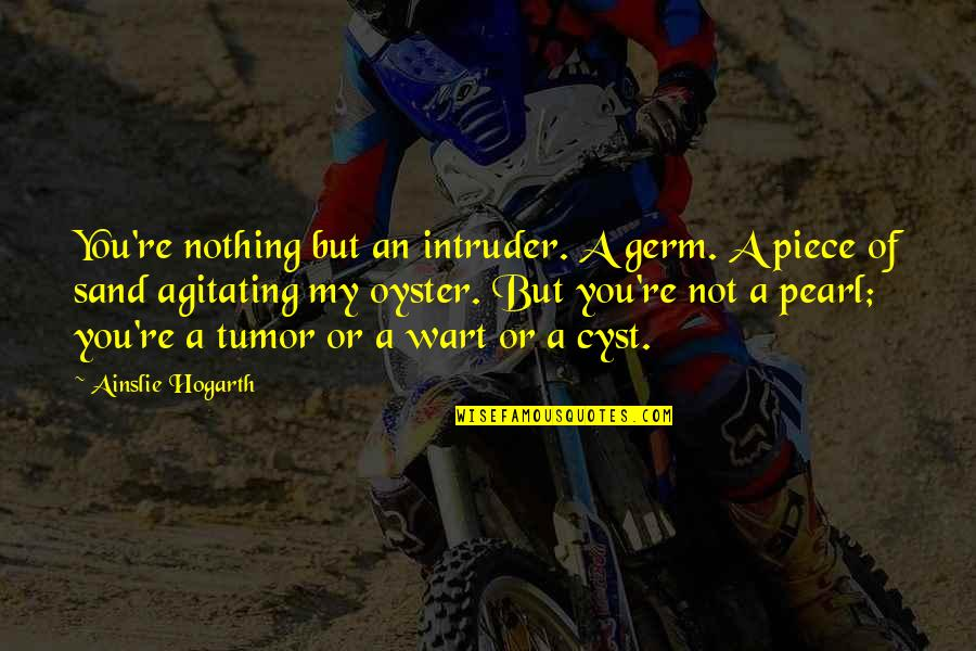 Waheguru Images With Quotes By Ainslie Hogarth: You're nothing but an intruder. A germ. A