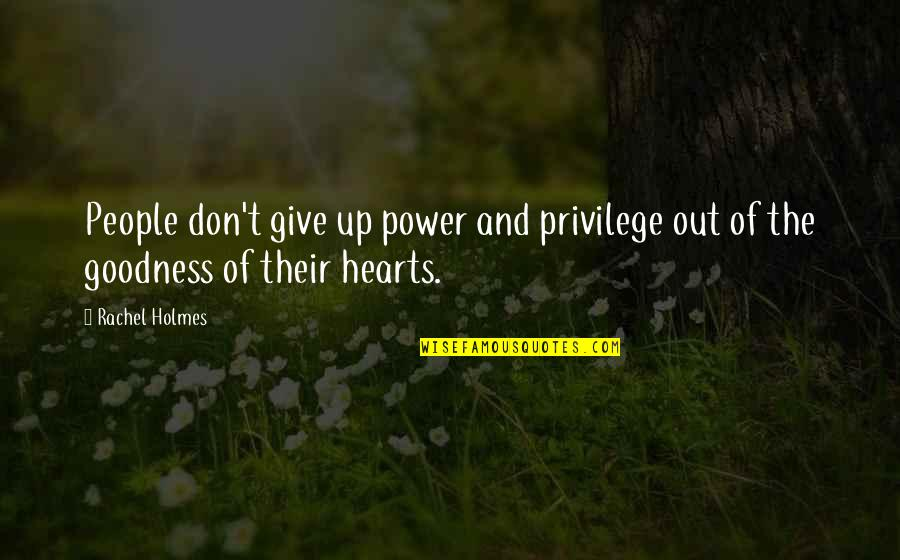 Waheguru Images With Quotes By Rachel Holmes: People don't give up power and privilege out