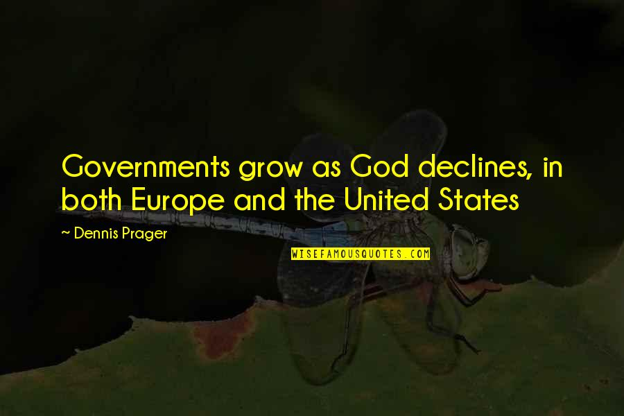 Waheguru Quotes By Dennis Prager: Governments grow as God declines, in both Europe