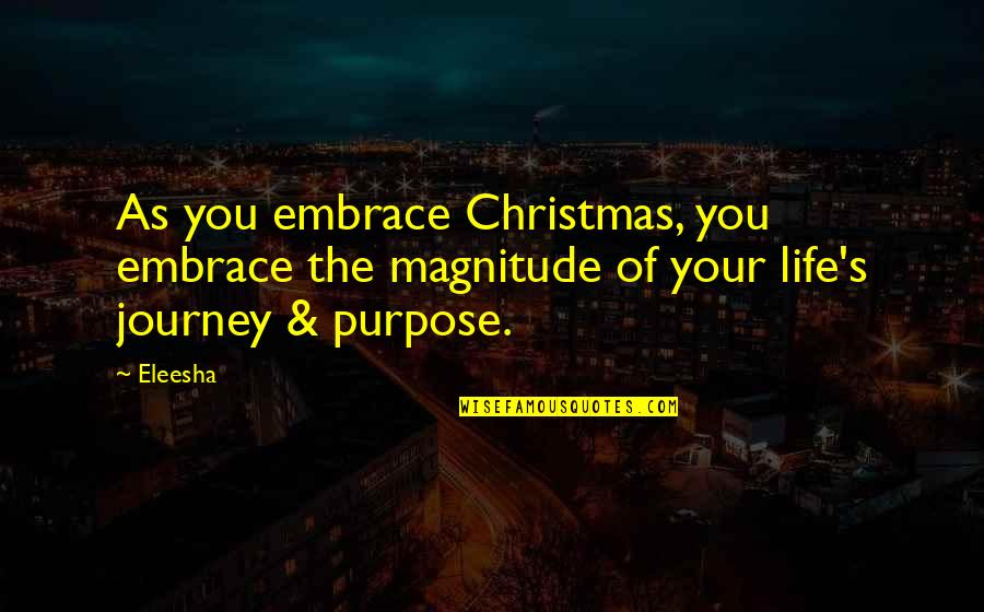 Waheguru Quotes By Eleesha: As you embrace Christmas, you embrace the magnitude
