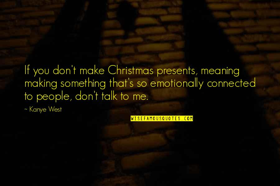 Waheguru Quotes By Kanye West: If you don't make Christmas presents, meaning making