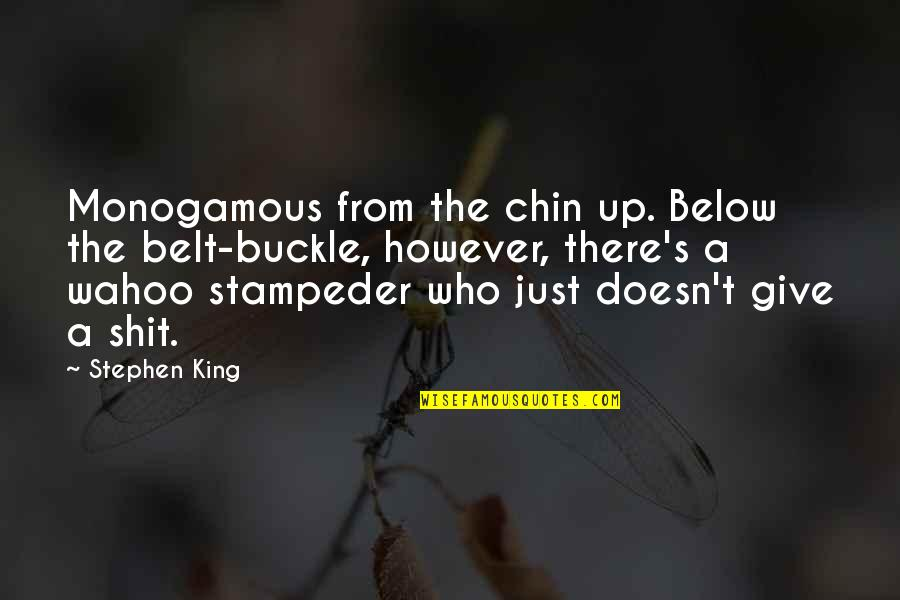 Wahoo Quotes By Stephen King: Monogamous from the chin up. Below the belt-buckle,