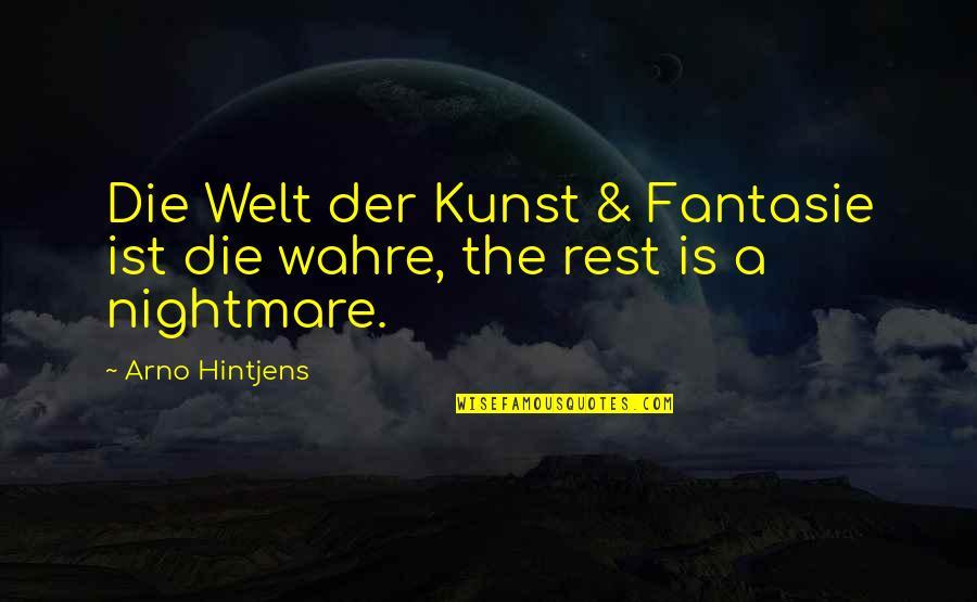 Wahre Quotes By Arno Hintjens: Die Welt der Kunst & Fantasie ist die