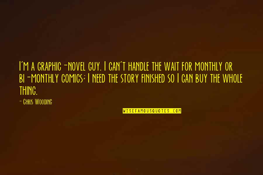 Wait For You Novel Quotes By Chris Wooding: I'm a graphic-novel guy. I can't handle the