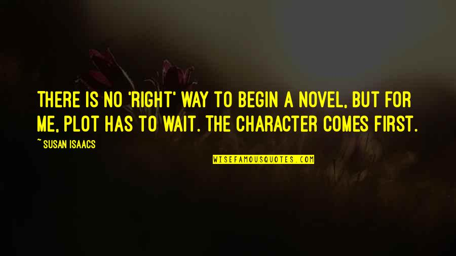 Wait For You Novel Quotes By Susan Isaacs: There is no 'right' way to begin a