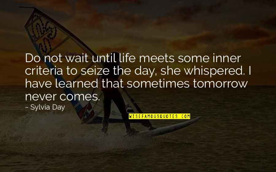 Wait Until Tomorrow Quotes By Sylvia Day: Do not wait until life meets some inner