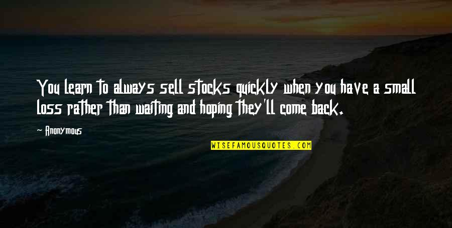Waiting And Hoping Quotes By Anonymous: You learn to always sell stocks quickly when