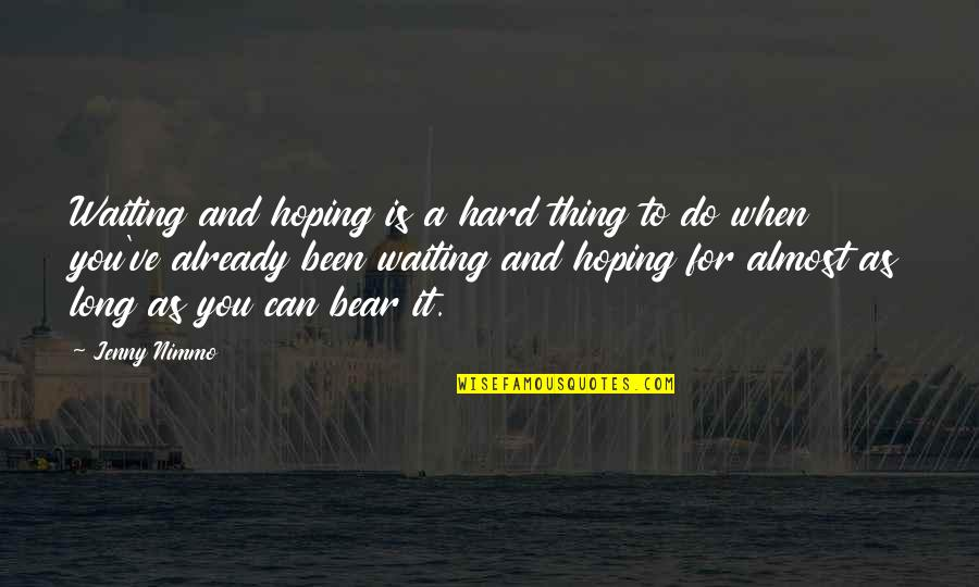 Waiting And Hoping Quotes By Jenny Nimmo: Waiting and hoping is a hard thing to