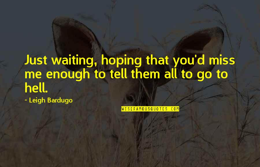 Waiting And Hoping Quotes By Leigh Bardugo: Just waiting, hoping that you'd miss me enough