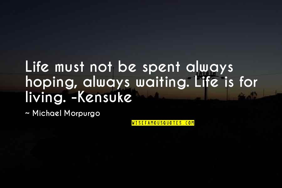 Waiting And Hoping Quotes By Michael Morpurgo: Life must not be spent always hoping, always