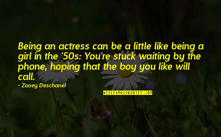 Waiting And Hoping Quotes By Zooey Deschanel: Being an actress can be a little like