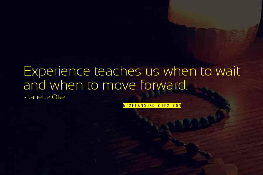 Waiting And Moving On Quotes By Janette Oke: Experience teaches us when to wait and when
