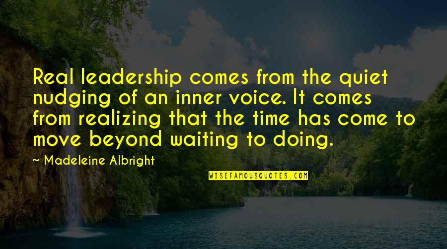 Waiting And Moving On Quotes By Madeleine Albright: Real leadership comes from the quiet nudging of