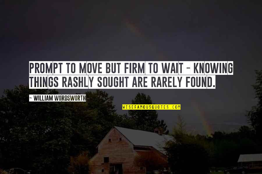 Waiting And Moving On Quotes By William Wordsworth: Prompt to move but firm to wait -