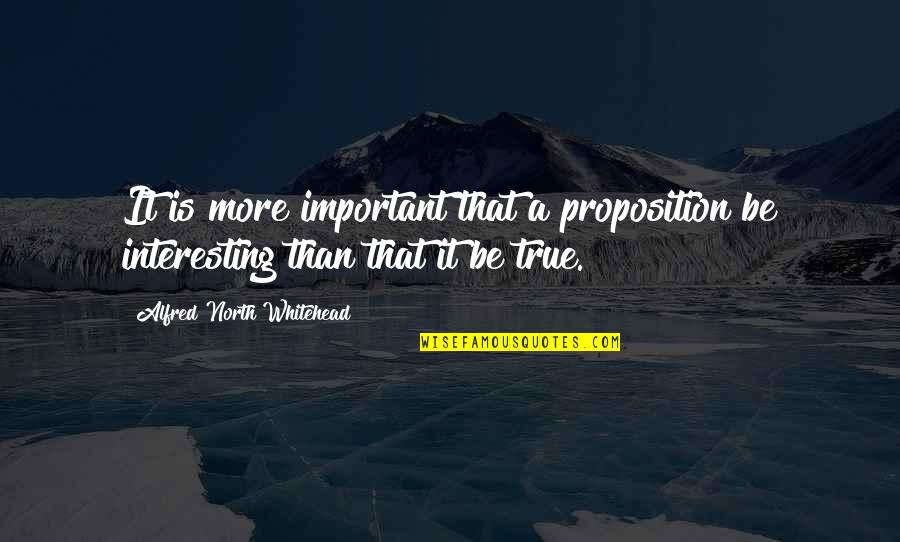 Waiting For Result Quotes By Alfred North Whitehead: It is more important that a proposition be