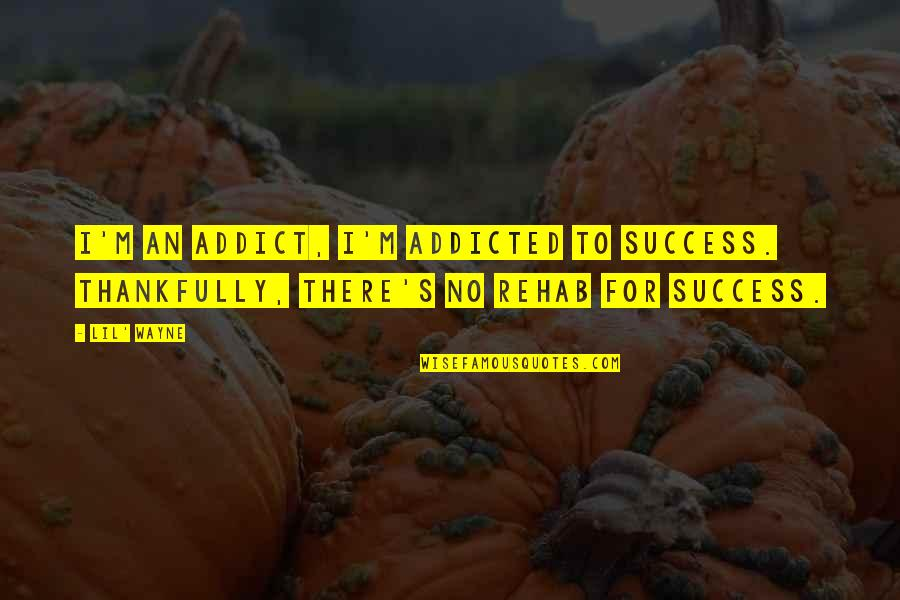 Waiting For Result Quotes By Lil' Wayne: I'm an addict, I'm addicted to success. Thankfully,