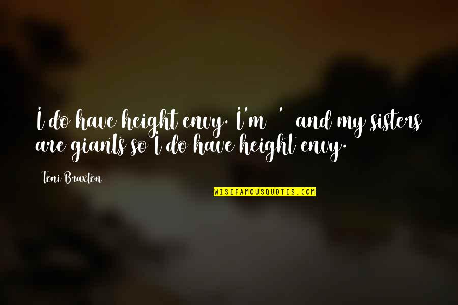 Waiting For Result Quotes By Toni Braxton: I do have height envy. I'm 5'1 and